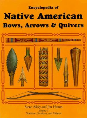 Cover of Encyclopedia-of-Native-American-Bows-Arrows-Quivers-Volume-1-9781558219922